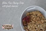 Gluten Free Cherry Crisp Recipe with Fresh Cherries