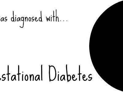 I was diagnosed with Gestational Diabetes